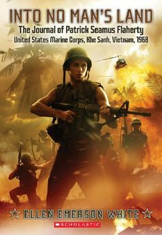 Into No Man's Land, the Journal of Patrick Seamus Flaherty, United States Marine Corps, Khe Sanh, Vietnam by Ellen Emerson White. $6.99. Reading level: Ages 10 and up. Publication: June 1, 2012. Publisher: Scholastic Paperbacks (June 1, 2012)