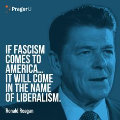 If fascism comes to America. it will come in the name of Liberalism. ~Ronald Reagan (Boy was he right! Wise Quotes, Quotable Quotes, Famous Quotes, Inspirational Quotes, Motivational, Fun Quotes, Satire, Ronald Reagan Quotes, President Quotes