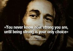 """""""You never know how strong you are, until being strong is your only choice."""" - Bob Marley #Inspirational #quote"""