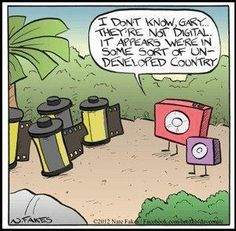 Un-developed #2013. ||  Photography humor.  Film vs Digital
