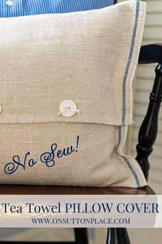 Easy step-by-step for making a pillow cover from a tea towel. No sewing!