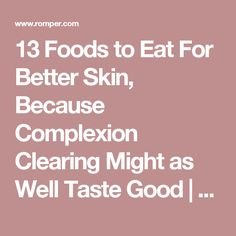 13 Foods to Eat For Better Skin, Because Complexion Clearing Might as Well Taste Good | Romper