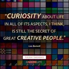 """#Curiosity is the secret to being #Creative,"" says Leo Burnett. #TuesdayTakeaways #adobelife"