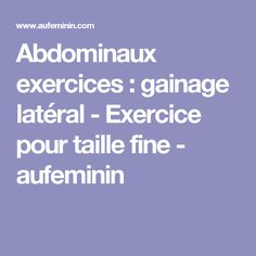 Abdominaux exercices : gainage latéral - Exercice pour taille fine - aufeminin