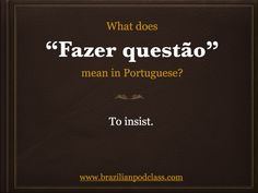"What does ""Fazer questão"" mean in Portuguese? Learn Portuguese with BrazilianPodClass"
