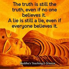Truth is still the truth, even if no one believes it.