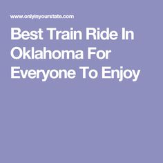 Best Train Ride In Oklahoma For Everyone To Enjoy