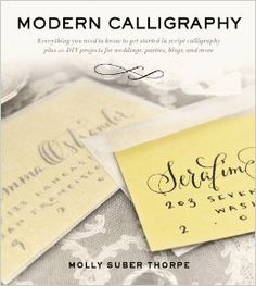 Modern Calligraphy: Everything You Need to Know to Get Started in Script Calligraphy: Molly Suber Thorpe: 9781250016324: Amazon.com: Books