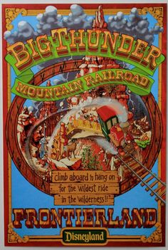9 Stunning Vintage Disney Attraction Posters: Big Thunder Mountain Railroad | Since its debut at Disneyland in 1979, Big Thunder Mountain Railroad runaway mine train coaster has also become a fan favorite at Disney parks in Orlando, Paris, and Tokyo.