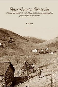 Knox County, Kentucky: History Revealed Through Biographical and Genealogical Sketches of its Ancestors by M. Secrist. $7.37. Author: M. Secrist. 152 pages
