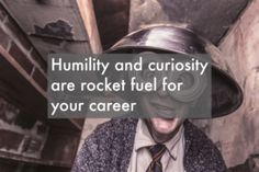 Humility and curiosity are rocket fuel for your career Humility, Curiosity, Career, Posts, Blog, Humbleness, Carrera, Messages, Blogging