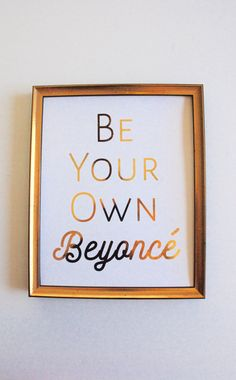 Gold Foil FRAMED PRINT Be Your Own Beyonce White & von AvantDante