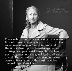 profound words regarding fear, from Helen Mirren Great Quotes, Me Quotes, Inspirational Quotes, Girl Quotes, Woman Quotes, Cool Words, Wise Words, Self Esteem, Thought Provoking