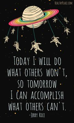 Positive quote: Today I will do what others won't, so tomorrow I can accomplish what others can't. www.HealthyPlace.com