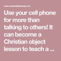 Use your cell phone for more than talking to others! It can become a Christian object lesson to teach a salvation Bible study lesson to children, youth or adults!