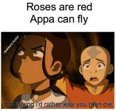I'm saying I'd rather kiss you than die Avatar The Last Airbender
