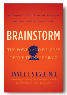 Brainstorm: The Power and Purpose of the Teenage Brain (By: Daniel J. Siegel, M.D.)  An Inside-Out Guide to The Emerging Adolescent Mind, Ages 12 to 24
