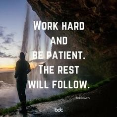 Work hard and be patient. The rest will follow.