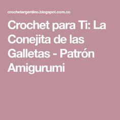 Crochet para Ti: La Conejita de las Galletas - Patrón Amigurumi