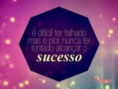 É difícil ter falhado. Mas é pior nunca ter tentando alcançar o sucesso. #falhar #sucesso
