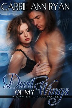 Dust of My Wings by Carrie Ann Ryan http://fateddesires.com/books/dust-of-my-wings/