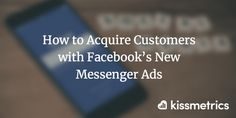 How to Acquire Customers with Facebooks New Messenger Ads Facebook recently released Facebook Messenger app ads to the general public.  Aaaaaannnnnddddd digital advertising just got even more creepy than ever imagined.