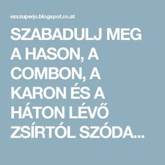SZABADULJ MEG A HASON, A COMBON, A KARON ÉS A HÁTON LÉVŐ ZSÍRTÓL SZÓDABIKARBÓNÁVAL! ÍGY KÉSZÍTSD EL! - EZ SZUPER JÓ Health Fitness, Calm, Weight Loss, Sport, Health, Deporte, Losing Weight, Excercise, Sports