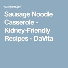 Sausage Noodle Casserole - Kidney-Friendly Recipes - DaVita
