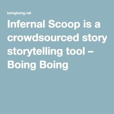 Infernal Scoop is a crowdsourced storytelling tool – Boing Boing