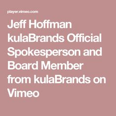 Jeff Hoffman kulaBrands Official Spokesperson and Board Member from kulaBrands on Vimeo