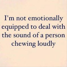 Story of my life - I literally feel like slapping the gum out of the person's mouth - is that bad?