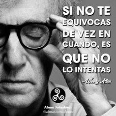 """""""Si no te equivocas de vez en cuando, es que no lo intentas"""". Woody Allen"""