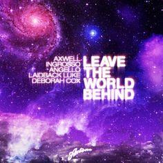 Atom/Leave The World Behind - Nari & Milani & Axwell & Ingrosso & Angello & Laidback Luke Feat. Deborah Cox