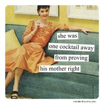 Anne Taintor - she was one cocktail away from proving his mother right