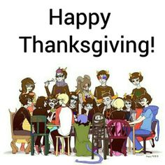 Happy Thanksgiving you guys!! I love all of you!!^^^a little late/early for this but awesome