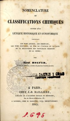 Hoefer, Jean Chrétien Ferdinand.   Nomenclature et classifications chimiques: suivies d'un lexique historique et synonymique. Paris: J.-B. Baillière, 1845. (Imp. de Bourgogne et   Martinet)