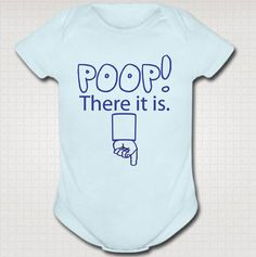 POOP! There it is. | 20 Hilarious Baby Onesies