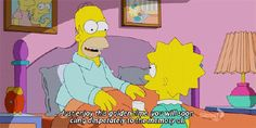 Homer: Just enjoy this golden time you will soon cling desperately to the memory of.