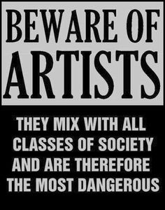 #Beware of #artists they mix with all classes of society and are therefore the most dangerous.