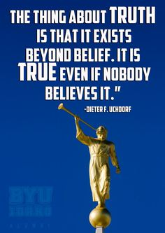Truth exists beyond belief. It is TRUE even if no one believes it!