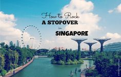 How to Rock a stopover in Singapore