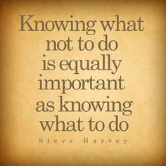 Knowing what not to do is equally important as knowing what to do...