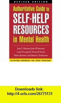Authoritative Guide to Self-Help Resources in Mental Health, Revised Edition (The Clinicians Toolbox) (9781572308961) John C. Norcross Phd, John W. Santrock, Linda F. Campbell Phd, Thomas  P. Smith PsyD, Robert Sommer Phd, Edward L. Zuckerman PhD , ISBN-10: 1572308966  , ISBN-13: 978-1572308961 ,  , tutorials , pdf , ebook , torrent , downloads , rapidshare , filesonic , hotfile , megaupload , fileserve