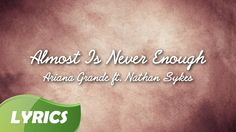Ariana Grande   Almost Is Never Enough ft  Nathan Sykes ♬ Studio Version...