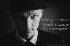 10 Ways to Make Readers Loathe Your Antagonist - Helping Writers Become Authors