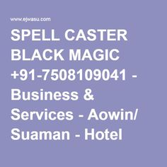 SPELL CASTER BLACK MAGIC +91-7508109041 - Business & Services - Aowin/ Suaman - Hotel Love Problems, Spell Caster, Relationship Problems, Black Magic, Love And Marriage, Health Problems, Spelling, Learning, Business