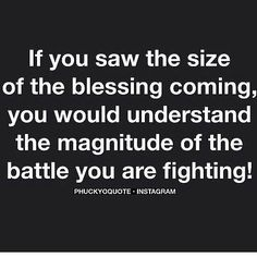 If you saw the size of the blessing coming, you would understand the magnitude of the battle you're fighting. I needed that word of encouragement today! The Words, Cool Words, Bible Quotes, Me Quotes, Motivational Quotes, Inspirational Quotes, Sunday Quotes, Daily Quotes, Great Quotes