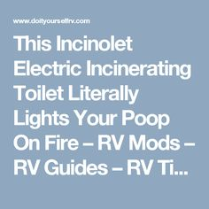 This Incinolet Electric Incinerating Toilet Literally Lights Your Poop On Fire – RV Mods – RV Guides – RV Tips   DoItYourselfRV