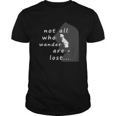 Not All Who Wander Are Lost Great Gift For All T Shirts, Hoodies. Check price ==► https://www.sunfrog.com/LifeStyle/Not-All-Who-Wander-Are-Lost-Great-Gift-For-All-Black-Guys.html?41382 $19
