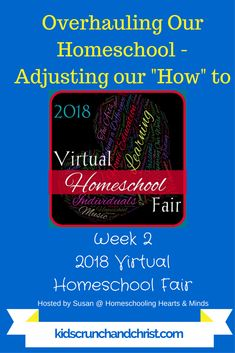 2018 Virtual Homeschool Fair Week 2: How we homeschool; Overhauling our Homeschool